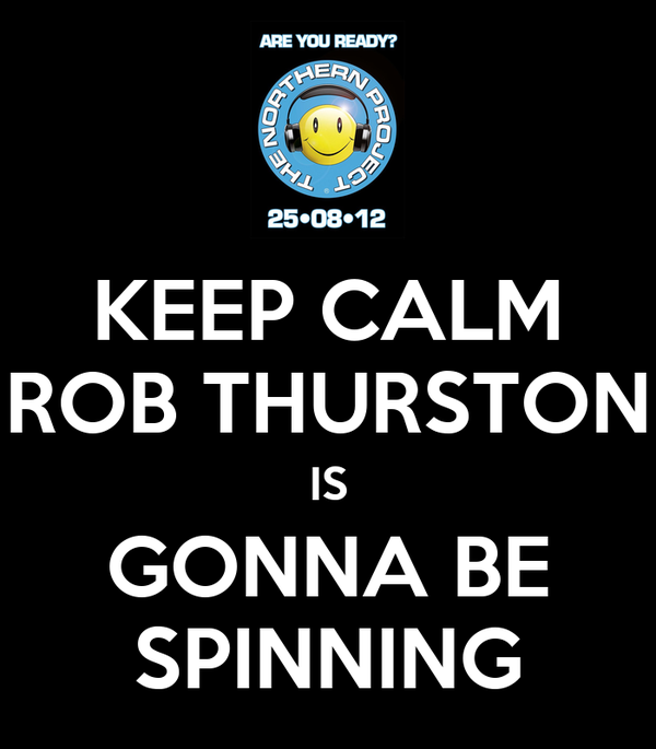 KEEP CALM ROB THURSTON IS GONNA BE SPINNING