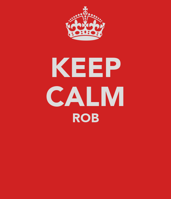 KEEP CALM ROB