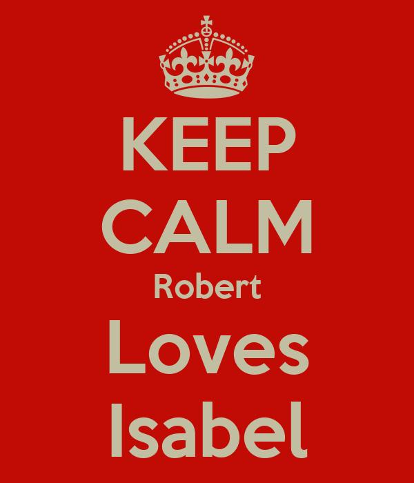 KEEP CALM Robert Loves Isabel
