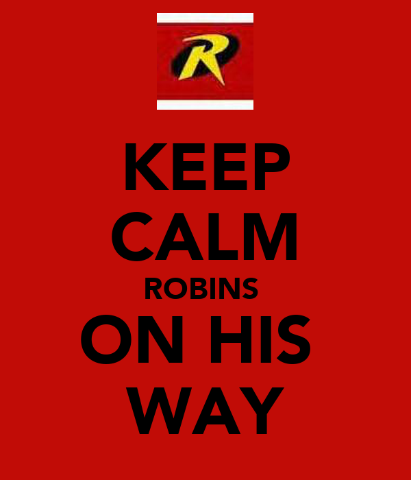 KEEP CALM ROBINS  ON HIS  WAY