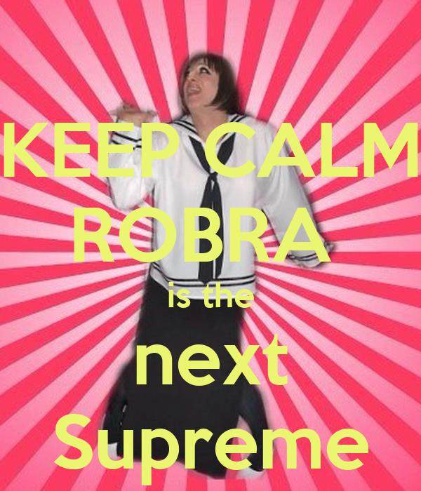 KEEP CALM ROBRA  is the next Supreme