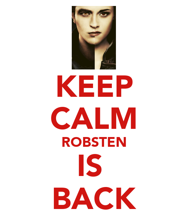KEEP CALM ROBSTEN IS  BACK