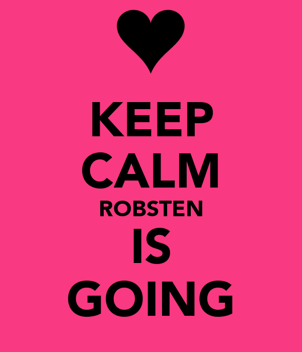 KEEP CALM ROBSTEN IS GOING