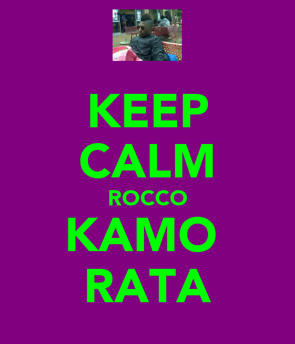 KEEP CALM ROCCO KAMO  RATA