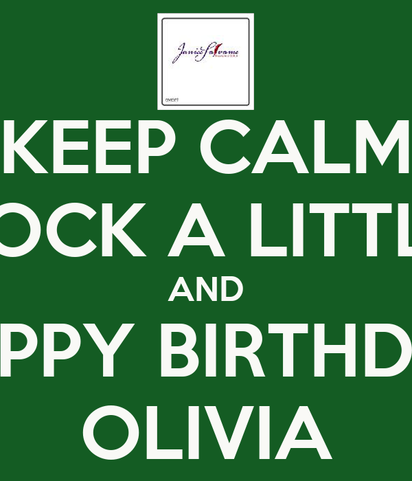 Keep Calm Rock A Little And Happy Birthday Olivia Poster Ana