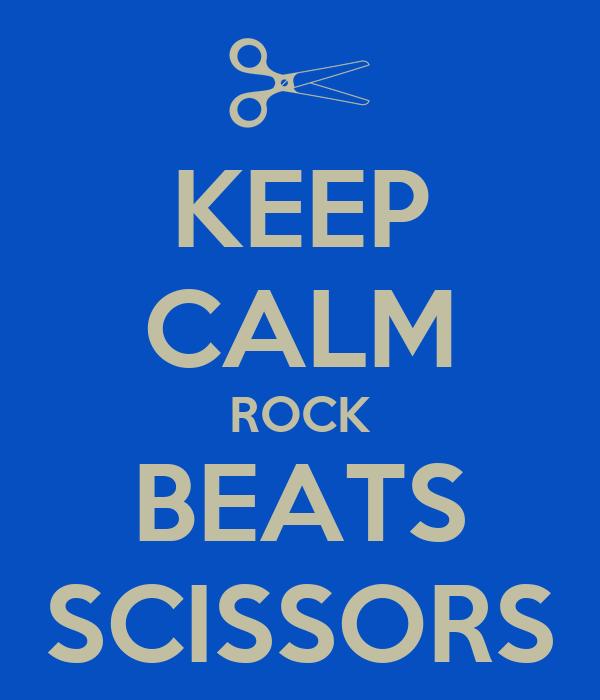 KEEP CALM ROCK BEATS SCISSORS