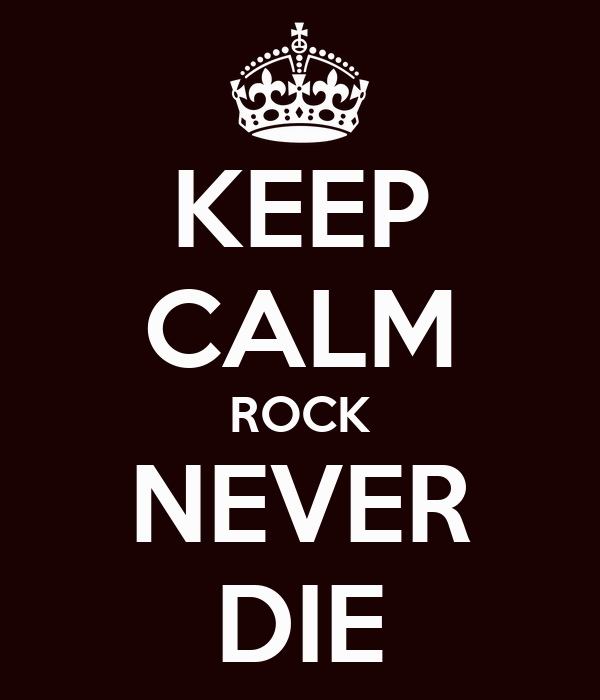 KEEP CALM ROCK NEVER DIE