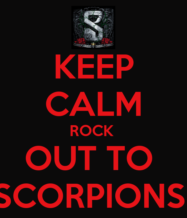 KEEP CALM ROCK  OUT TO  SCORPIONS