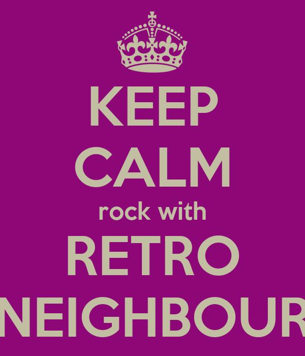 KEEP CALM rock with RETRO NEIGHBOUR