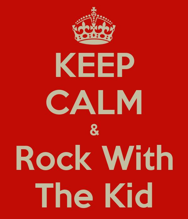 KEEP CALM & Rock With The Kid