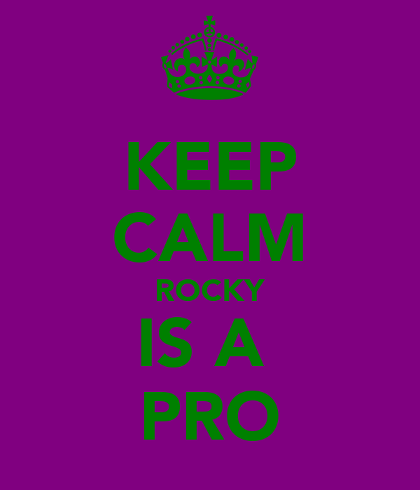 KEEP CALM ROCKY IS A  PRO