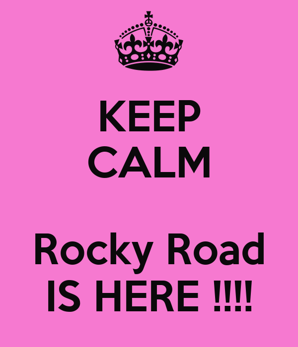 KEEP CALM  Rocky Road IS HERE !!!!