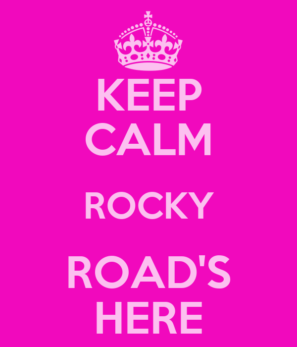 KEEP CALM ROCKY ROAD'S HERE