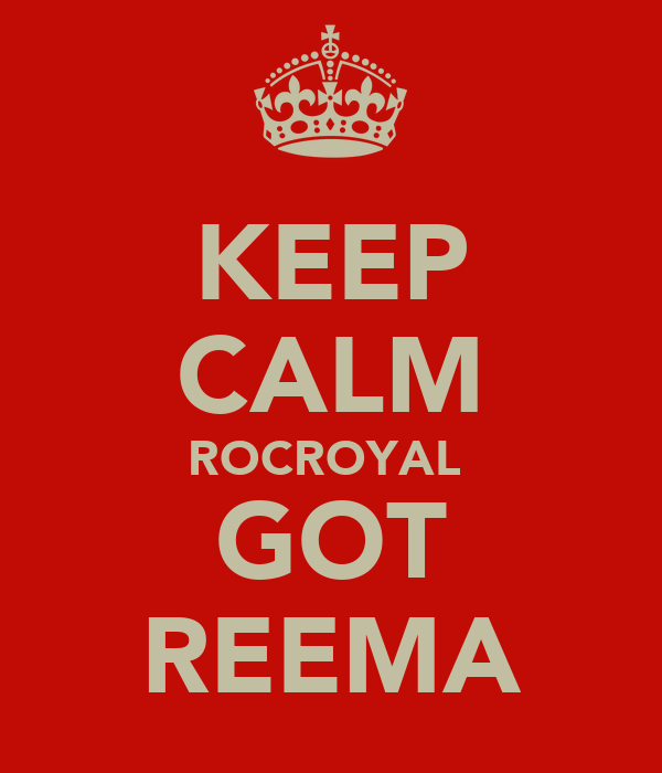 KEEP CALM ROCROYAL  GOT REEMA