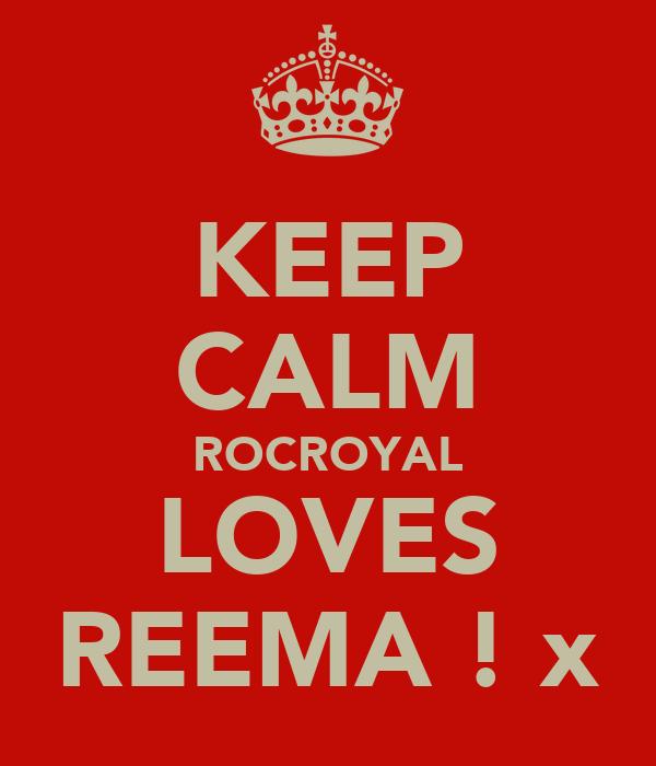 KEEP CALM ROCROYAL LOVES REEMA ! x