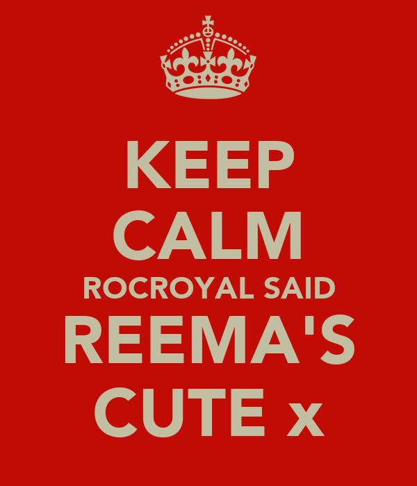 KEEP CALM ROCROYAL SAID REEMA'S CUTE x
