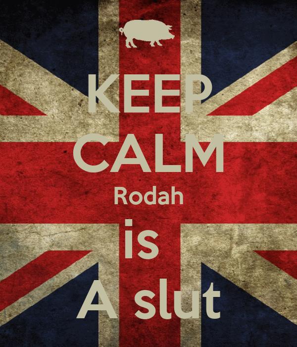 KEEP CALM Rodah is  A slut