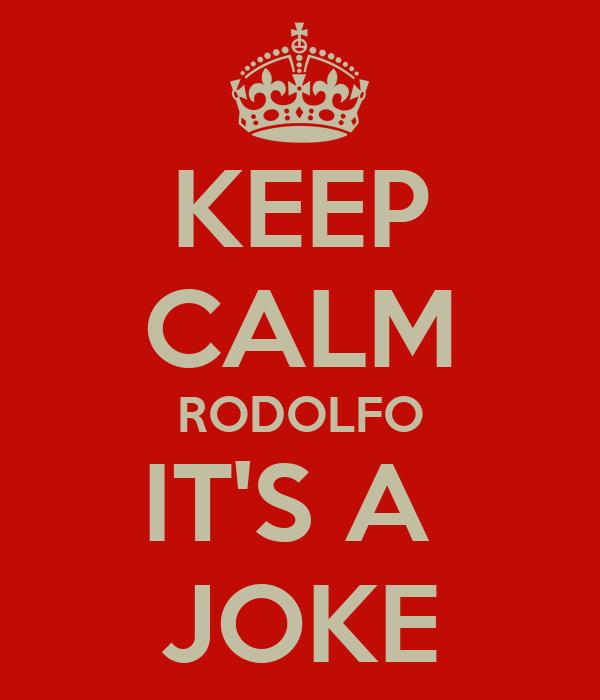 KEEP CALM RODOLFO IT'S A  JOKE