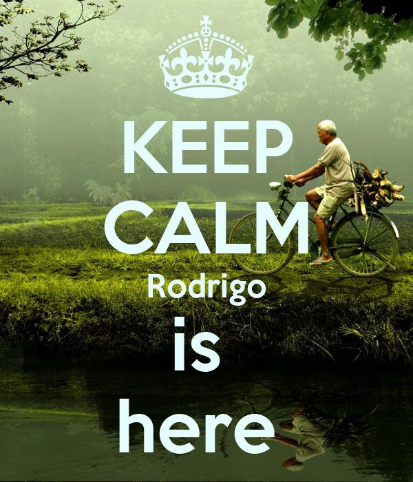 KEEP CALM Rodrigo is  here