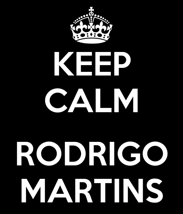 KEEP CALM  RODRIGO MARTINS