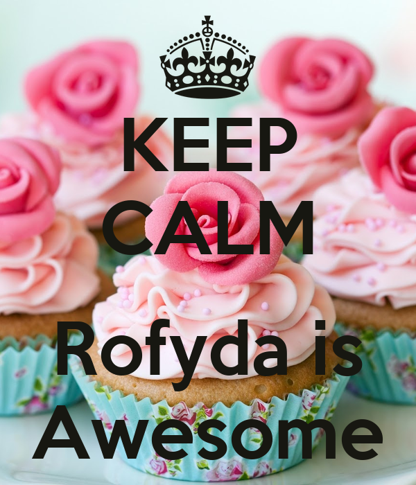 KEEP CALM  Rofyda is Awesome