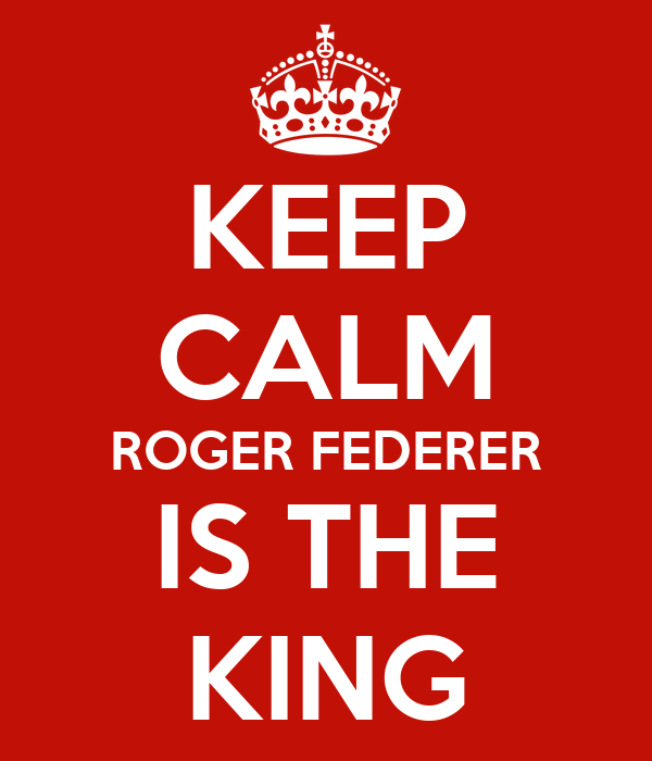 KEEP CALM ROGER FEDERER IS THE KING