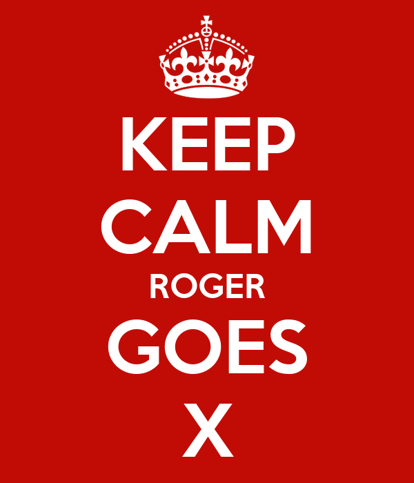 KEEP CALM ROGER GOES X