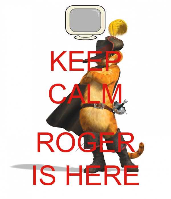 KEEP CALM  ROGER IS HERE