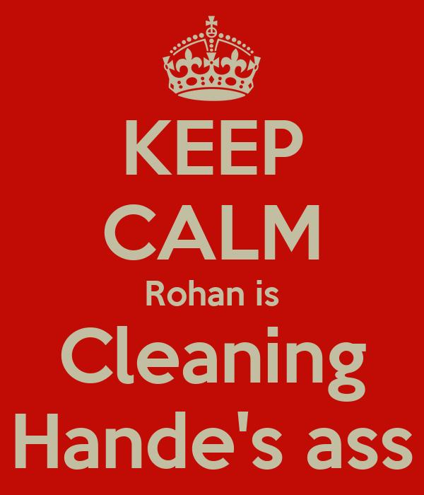 KEEP CALM Rohan is Cleaning Hande's ass