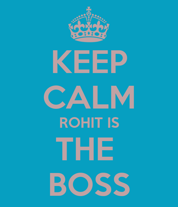 KEEP CALM ROHIT IS  THE   BOSS