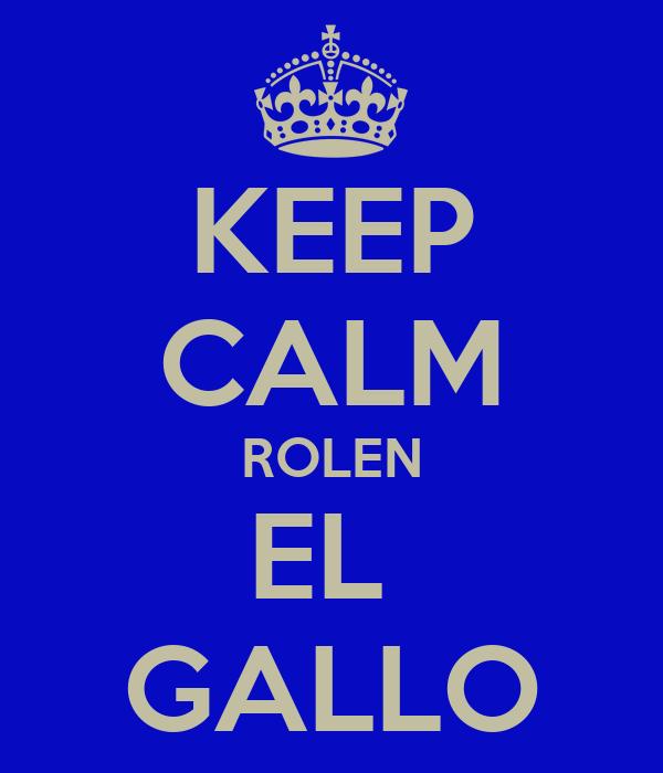 KEEP CALM ROLEN EL  GALLO