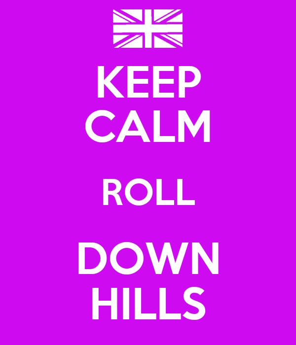 KEEP CALM ROLL DOWN HILLS