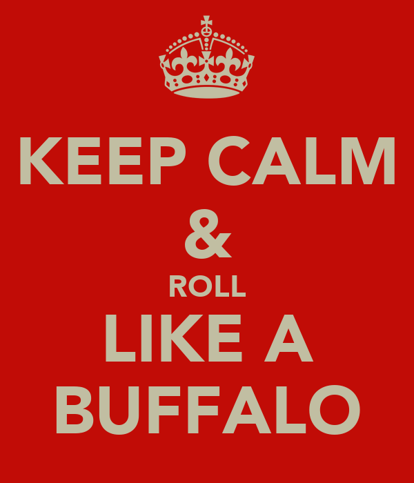 KEEP CALM & ROLL LIKE A BUFFALO