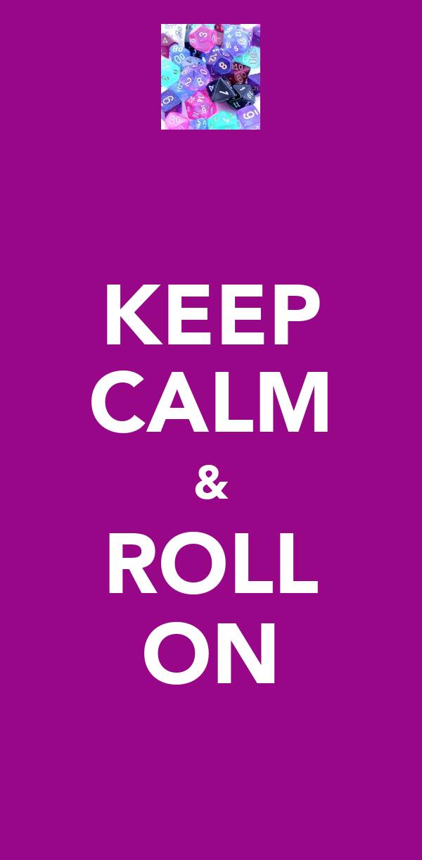 KEEP CALM & ROLL ON