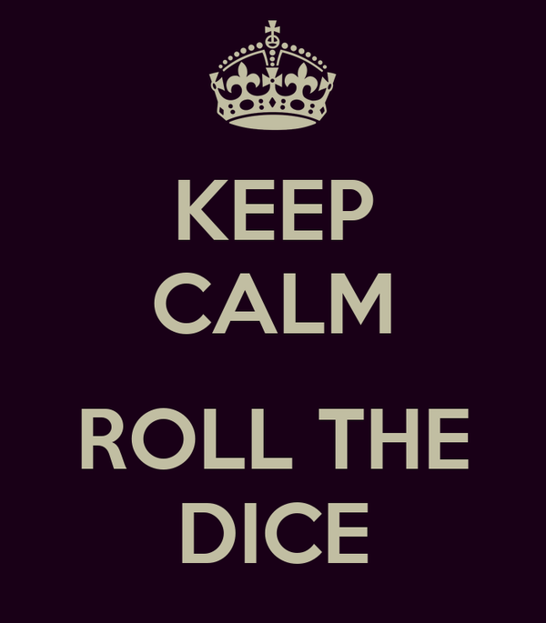 KEEP CALM  ROLL THE DICE