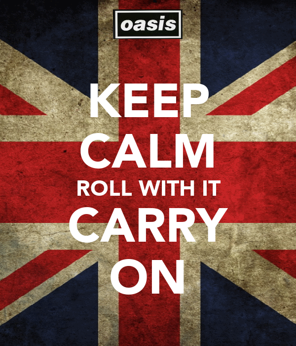 KEEP CALM ROLL WITH IT CARRY ON
