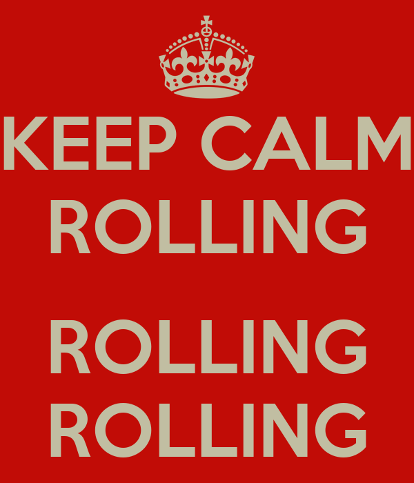 KEEP CALM ROLLING  ROLLING ROLLING