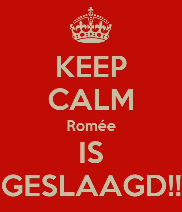 KEEP CALM Romée IS GESLAAGD!!
