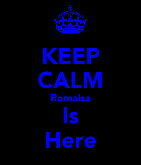 KEEP CALM Romaisa Is Here