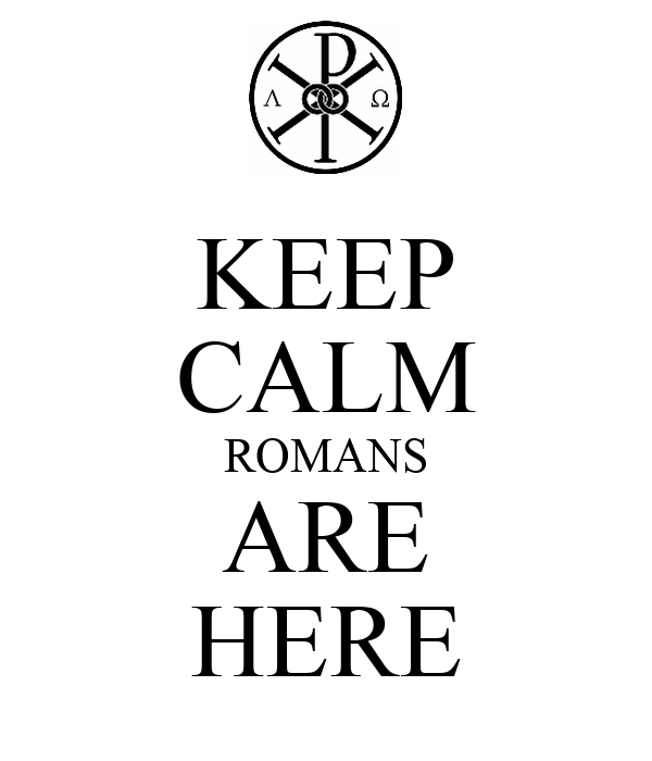 KEEP CALM ROMANS ARE HERE