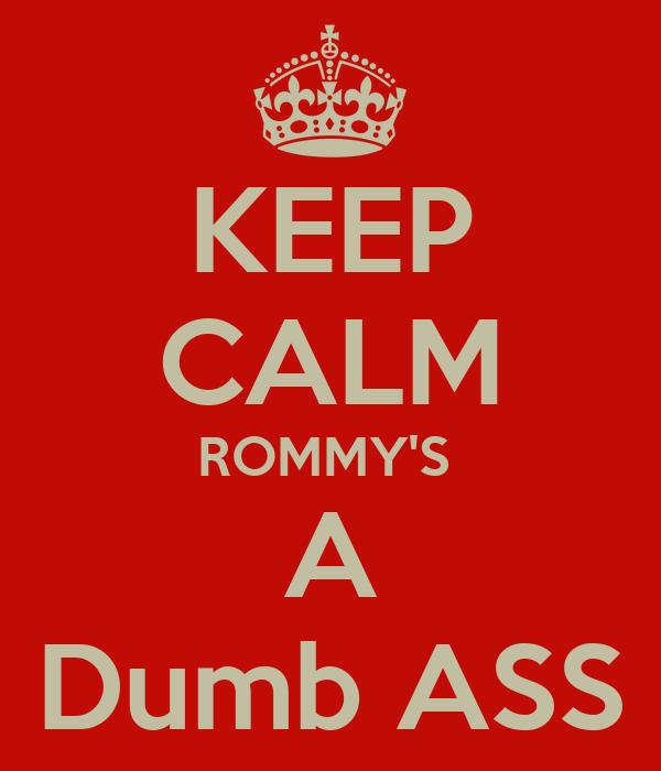 KEEP CALM ROMMY'S  A Dumb ASS