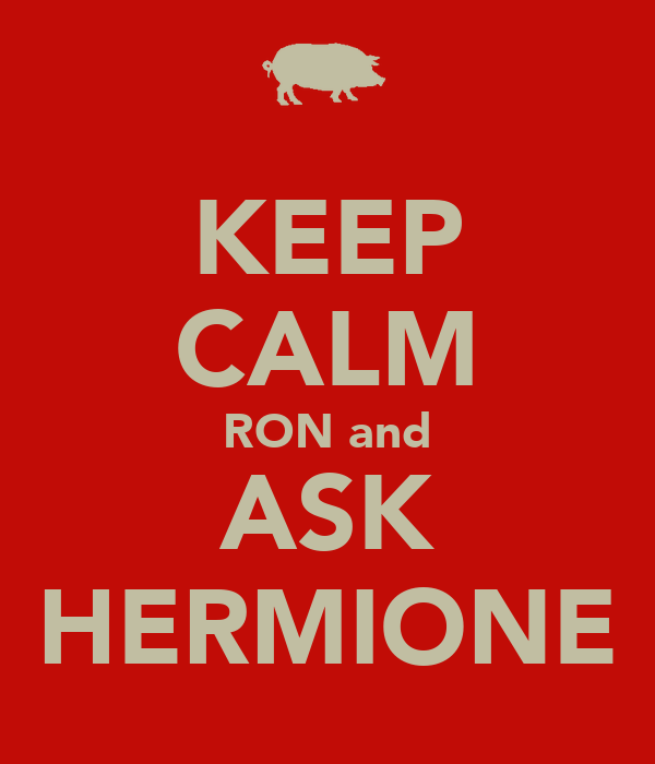 KEEP CALM RON and ASK HERMIONE