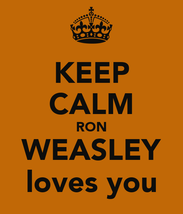 KEEP CALM RON WEASLEY loves you