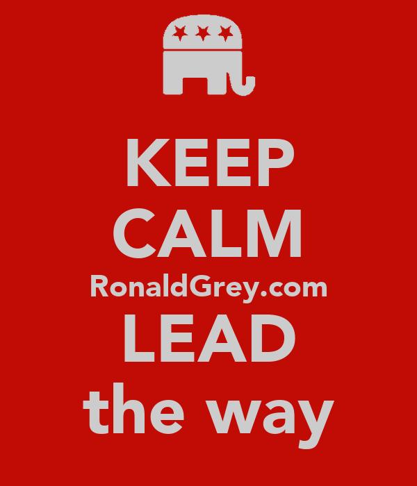 KEEP CALM RonaldGrey.com LEAD the way