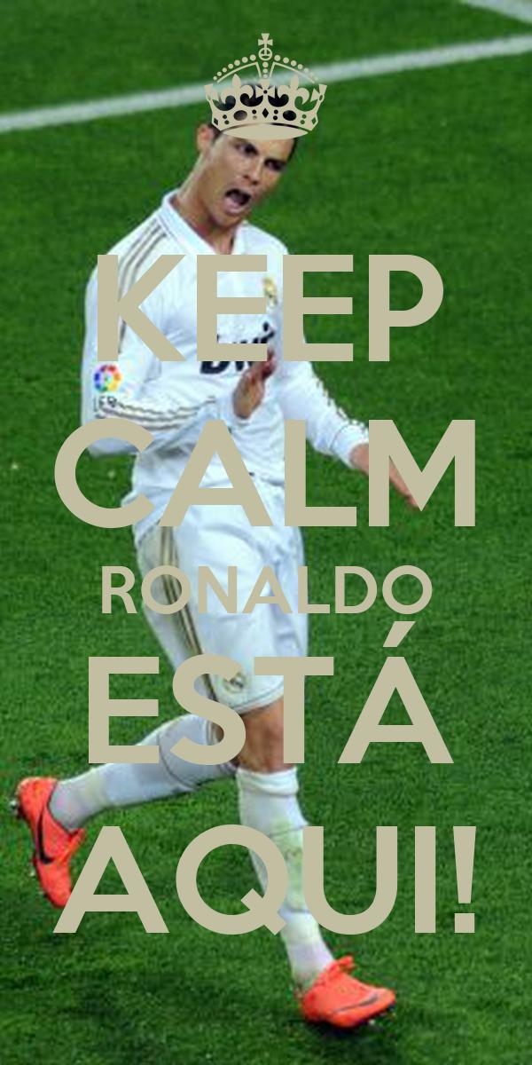 KEEP CALM RONALDO ESTÁ AQUI!