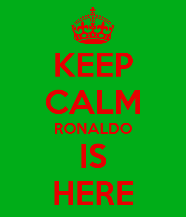 KEEP CALM RONALDO IS HERE
