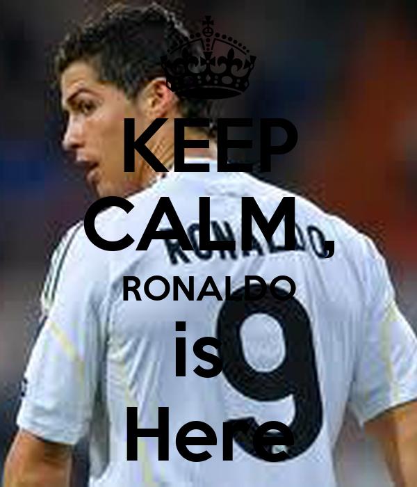 KEEP CALM , RONALDO is  Here