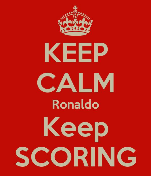 KEEP CALM Ronaldo Keep SCORING