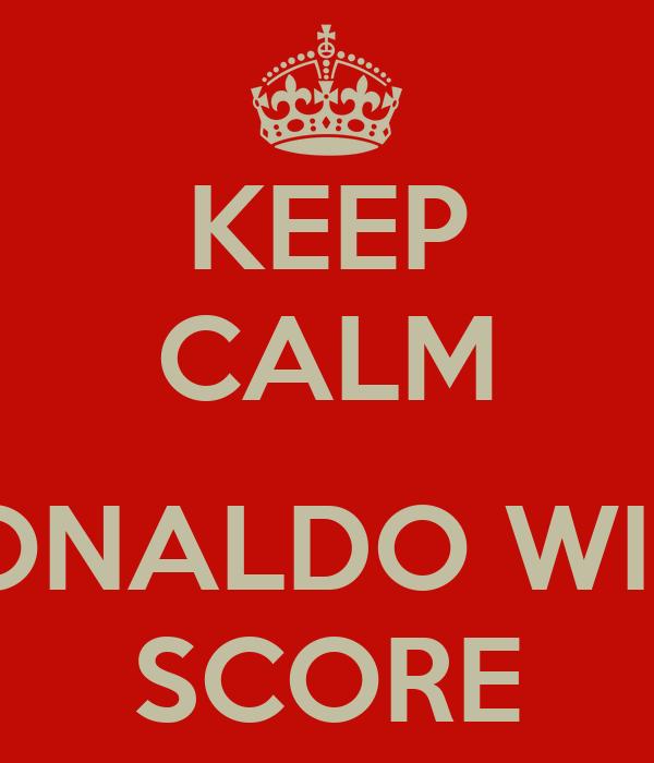 KEEP CALM  RONALDO WILL SCORE