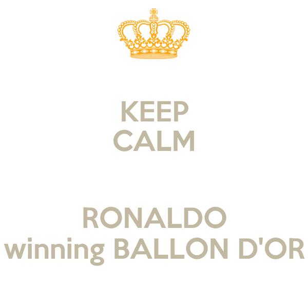 KEEP CALM  RONALDO winning BALLON D'OR